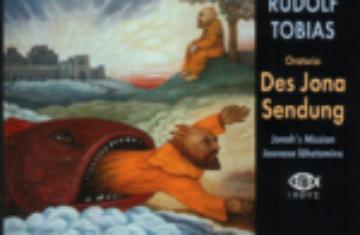 "Rudolf Tobias. Oratorio ""Des Jona Sendung/ Jonah's Mission"""